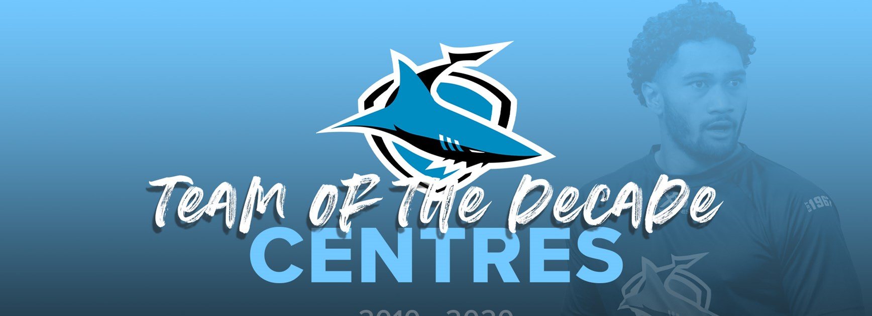 Sharks Team of the Decade – 2010-2020 - Centres